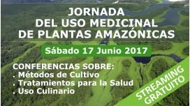 17 Junio 2017 ( STREAMING GRATUITO ) - JORNADA DEL USO TRADICIONAL DE PLANTAS MEDICINALES AMAZÓNICAS