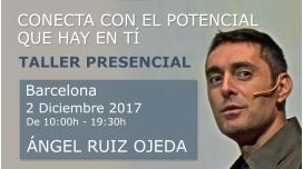 2 Diciembre 2017 ( Barcelona ) - RESERVA - Taller Presencial: CONECTA CON EL POTENCIAL QUE HAY EN TÍ - Ángel Ruiz Ojeda