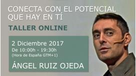2 Diciembre 2017 - Taller Online: CONECTA CON EL POTENCIAL QUE HAY EN TÍ - Ángel Ruiz Ojeda